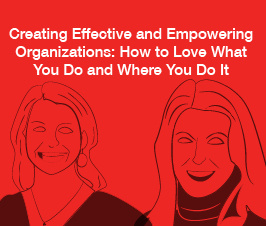 a square graphic representing Webinar: Creating Effective and Empowering Organizations: How to Love What You Do and Where You Do It, Kimberly Nix Berens and Kendra Newsome (Fit Learning), May 2021