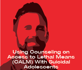a square graphic representing Webinar: Using CALM With Suicidal Adolescents, Kurt Michael, February 2021