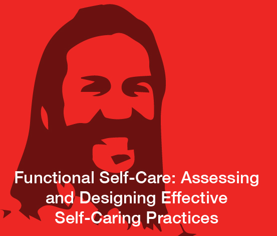 a square graphic representing Webinar: Functional Self-Care: Assessing and Designing Effective Self-Caring Practices, Shane Spiker , August, 2021.