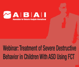 a square graphic representing ABAI Webinar Treatment of Severe Destructive Behavior in Children With Autism Using Functional Communication Training with Dr. Wayne Fisher.
